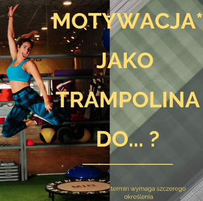 Motywacja jako trampolina do… ?